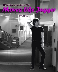 "Whether you have the ""Moves Like Jagger"" or not..."